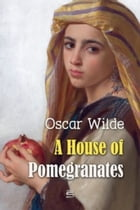 A house of Pomegranates (Illustrated) by Oscar  Wilde