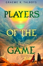 Players of the Game (Shadow in the Storm, Book 3) by Graeme K. Talboys