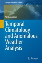 Temporal Climatology and Anomalous Weather Analysis by Weihong Qian