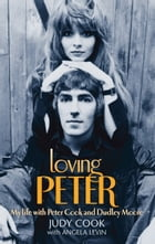 Loving Peter: My life with Peter Cook and Dudley Moore by Judy Cook