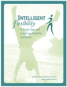 Intelligent Flexibility: A Playful Approach to Lifelong Flexibility and Fitness by Michael Rubano