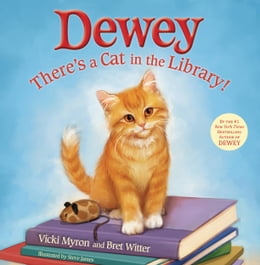 Book Dewey: There's a Cat in the Library! by Vicki Myron