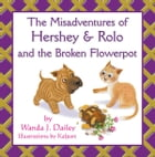 The Misadventures of Hershey & Rolo and the Broken Flowerpot by Wanda J. Dailey
