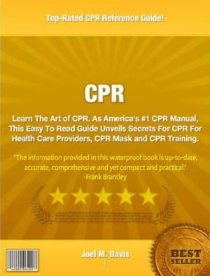 CPR Learn The Art of CPR. As America's #1 CPR Manual,  This Easy To Read Guide Unveils Secrets For CPR For Health Care Providers,  CPR Mask and CPR Trai
