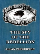 The Spy of the Rebellion (Illustrated)