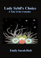 Lady Sybil's Choice: A Tale of the Crusades by Emily Sarah Holt