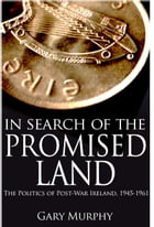 In Search of the Promised Land: The Politics of Post-War Ireland, 1945-1961 by Gary Murphy