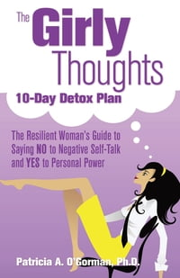 The Girly Thoughts 10-Day Detox Plan: The Resilient Woman¹s Guide to Saying NO to Negative Self…