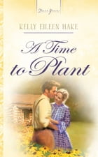 A Time To Plant by Kelly Eileen Hake