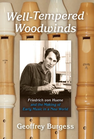 Well-Tempered Woodwinds Friedrich von Huene and the Making of Early Music in a New World