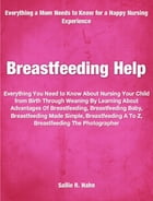 Breastfeeding Help: An Introductory Guide For Learning About Advantages Of Breastfeeding, Breastfeeding Baby, Breastfeed by Sallie Hahn