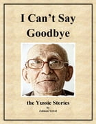 I Can't Say Goodbye: The Yussie Stories by Zalman Velvel
