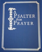 A Psalter for Prayer: An Adaptation of the Classic Miles Coverdale Translation, Augmented by…