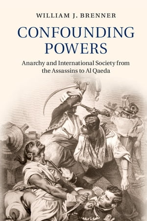 Confounding Powers Anarchy and International Society from the Assassins to Al Qaeda