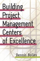 Building Project-Management Centers of Excellence by Dennis Bolles