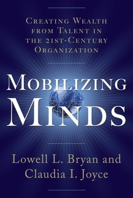 Book Mobilizing Minds: Creating Wealth From Talent in the 21st Century Organization by Bryan, Lowell L. L