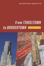 From Tinseltown to Bordertown: Los Angeles on Film by Celestino Deleyto