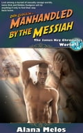 Manhandled by the Messiah 4bc6b7ea-137d-4314-9236-9975761bdd4c