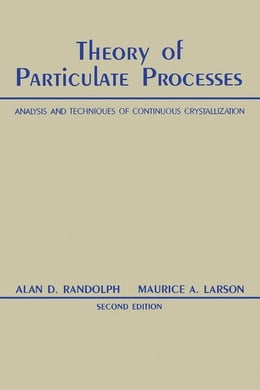 Book Theory of Particulate Processes: Analysis and Techniques of Continuous Crystallization by Ranodolph, Alan