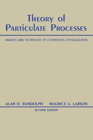 Theory of Particulate Processes: Analysis and Techniques of Continuous Crystallization