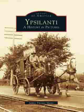 Ypsilanti: A History in Pictures