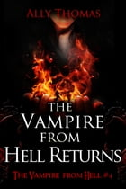 The Vampire from Hell Returns - The Vampire from Hell (Part 4) by Ally Thomas