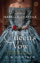 The Queen's Vow: A Novel of Isabella of Castile by C.  W. Gortner