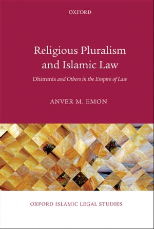 Religious Pluralism and Islamic Law Dhimmis and Others in the Empire of Law