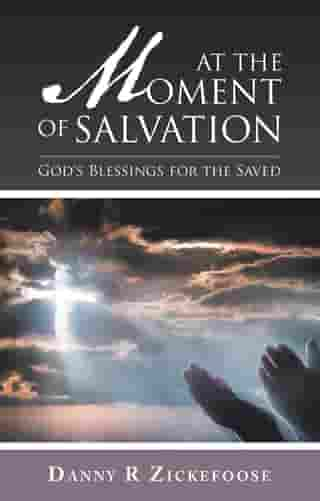 At the Moment of Salvation: God's Blessings for the Saved by Danny R Zickefoose