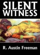 A Silent Witness (1914) by R. Austin Freeman