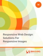 Responsive Web Design: Solutions For Responsive Images by Smashing Magazine