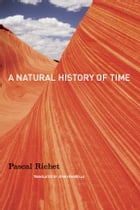 A Natural History of Time by Pascal Richet