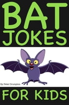 Bat Jokes For Kids by Peter Crumpton