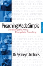 Preaching Made Simple: Developing the Art of Evangelistic Preaching by Sydney Gibbons