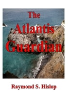 The Atlantis Guardian by Raymond S. Hislop