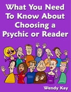What You Need to Know About Choosing a Psychic or Reader by Wendy Kay