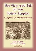 THE RISE AND FALL OF THE TOLTEC EMPIRE - An ancient Mexican legend 4ab9b88f-4cb9-49ba-a884-c2761ec7d139
