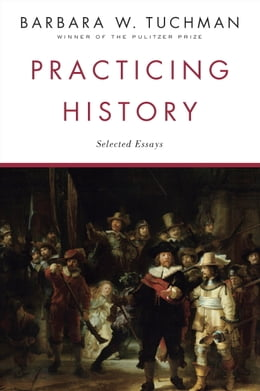 Book Practicing History: Selected Essays by Barbara W. Tuchman