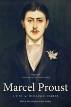 Marcel Proust: A Life, with a New Preface by the Author by William C. Carter