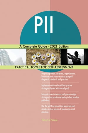 PII A Complete Guide - 2021 Edition by Gerardus Blokdyk