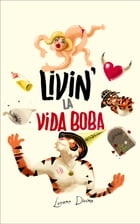 Livin' la Vida Boba: You Are Born, You Grow Up, You Try to Reproduce, You Get Cheated On, You Reproduce (With Another Par by Lucano Divina