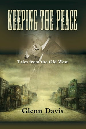 KEEPING THE PEACE: Tales from the Old West