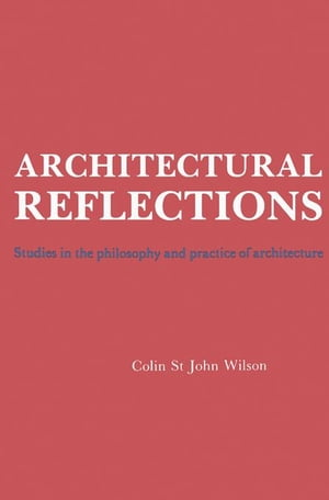 Architectural Reflections: Studies in the Philosophy and Practice of Architecture