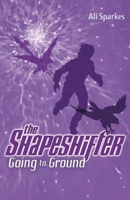Book Shapeshifter 3: Going to the Ground by Ali Sparkes