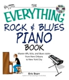 The Everything Rock & Blues Piano Book: Master Riffs, Licks, and Blues Styles from New Orleans to New York City by Eric Starr