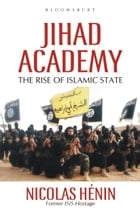 Jihad Academy: The Rise of Islamic State by Nicolas Hénin