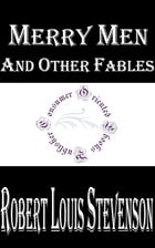Merry Men and Other Fables by Robert Louis Stevenson