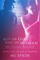 Boy or Girl - Man or Woman Real Life Gender Experiences: Book 1. Boy or Girl at Mayfair Road by MJ Spain
