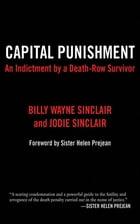 Capital Punishment: An Indictment by a Death-Row Survivor by Billy Wayne Sinclair