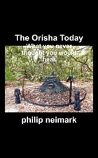 The Orisha Today: What you never thought you would hear
